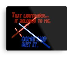 Quotes and quips - that lightsaber belongs to me Metal Print