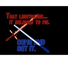 Quotes and quips - that lightsaber belongs to me Photographic Print