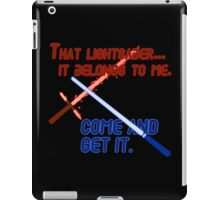 Quotes and quips - that lightsaber belongs to me iPad Case/Skin