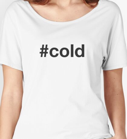 COLD Women's Relaxed Fit T-Shirt