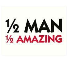 Half man. Half amazing! Art Print