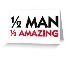 Half man. Half amazing! Greeting Card