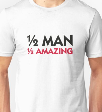 Half man. Half amazing! Unisex T-Shirt