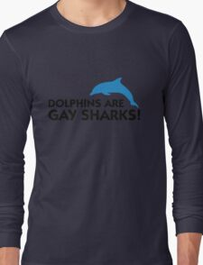 Dolphins are gay sharks! Long Sleeve T-Shirt