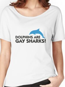 Dolphins are gay sharks! Women's Relaxed Fit T-Shirt