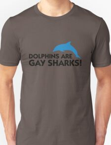 Dolphins are gay sharks! Unisex T-Shirt