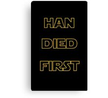 Star Wars - Han Died First Canvas Print