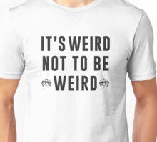 It's weird not to be weird Unisex T-Shirt