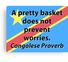 A Pretty Basket Does Not Prevent Worries - Congolese Proverb Canvas Print