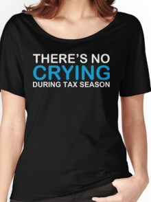 No crying during tax season Women's Relaxed Fit T-Shirt