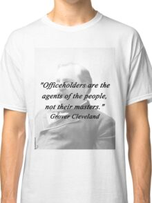 Officeholders - Grover Cleveland Classic T-Shirt