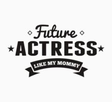 Future Actress Like My Mommy One Piece - Long Sleeve