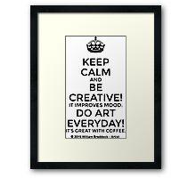 Keep Calm and Be Creative Everyday Framed Print