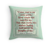Come Read To Me Some Poem - Longfellow Throw Pillow