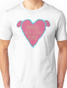 puppies are better than people #2 Unisex T-Shirt