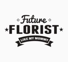 Future Florist Like My Mommy Kids Clothes