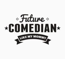 Future Comedian Like My Mommy Kids Clothes