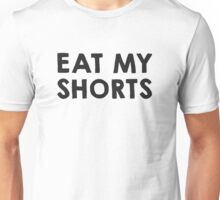 Eat my shorts Unisex T-Shirt