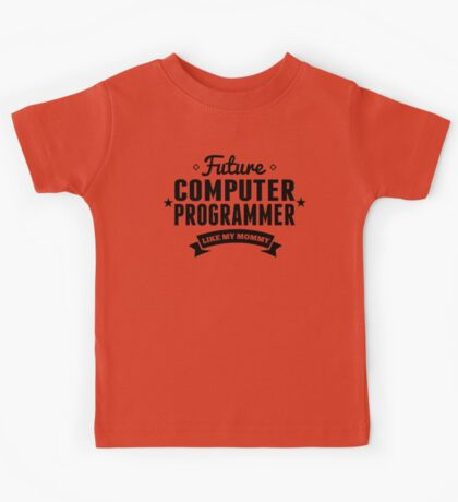 Future Computer Programmer Like My Mommy Kids Tee
