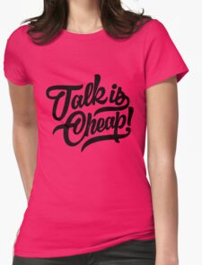Talk is cheap - version 4 - Black Womens Fitted T-Shirt