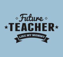 Future Teacher Like My Mommy Kids Tee