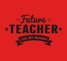 Future Teacher Like My Mommy Baby Tee