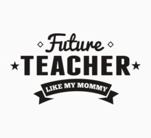 Future Teacher Like My Mommy Kids Tee