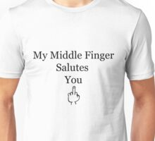 My Middle Finger Salutes You Unisex T-Shirt