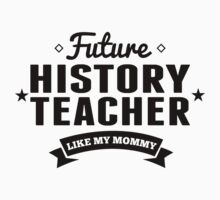Future History Teacher Like My Mommy Kids Tee