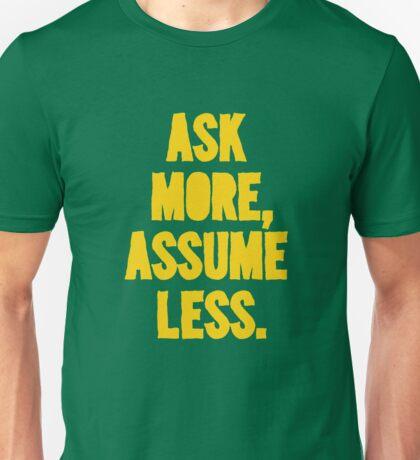 ASK MORE, ASSUME LESS T-Shirt