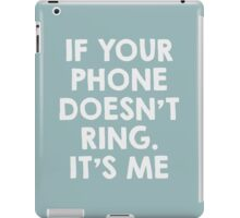 If your phone doesn't ring.. it's me iPad Case/Skin
