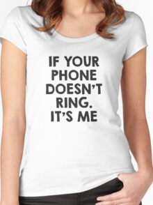 If your phone doesn't ring.. it's me :P Women's Fitted Scoop T-Shirt