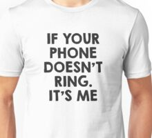 If your phone doesn't ring.. it's me :P Unisex T-Shirt
