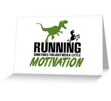 Running - sometimes all you need is a little motivation Greeting Card