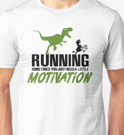Running - sometimes all you need is a little motivation Unisex T-Shirt