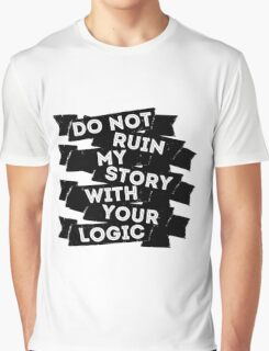 Do Not Ruin My Story With Your Logic Graphic T-Shirt