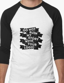 Do Not Ruin My Story With Your Logic Men's Baseball ¾ T-Shirt