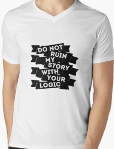Do Not Ruin My Story With Your Logic Mens V-Neck T-Shirt