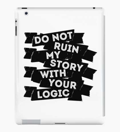 Do Not Ruin My Story With Your Logic iPad Case/Skin