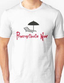 Procrastination now! T-Shirt