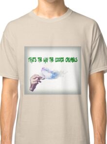 That's the way the cookie crumbles  Classic T-Shirt