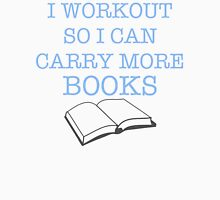 I Workout So I Can Carry More Books Unisex T-Shirt