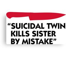 Killer murdered twin sister! Canvas Print