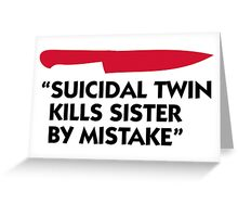 Killer murdered twin sister! Greeting Card