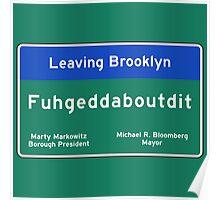 """Fuhgeddaboudit"", Brooklyn Road Sign, NYC Poster"