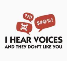 I hear voices and they do not like you! by artpolitic
