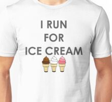 I Run for Ice Cream  Unisex T-Shirt