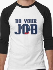"""Do Your Job"" Quote Belichick Men's Baseball ¾ T-Shirt"
