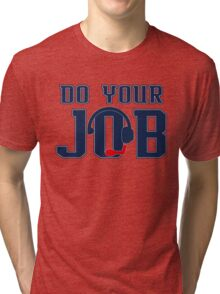 """""""Do Your Job"""" Quote Belichick Tri-blend T-Shirt"""