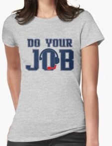 """Do Your Job"" Quote Belichick Womens Fitted T-Shirt"